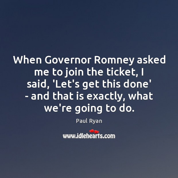 When Governor Romney asked me to join the ticket, I said, 'Let's Paul Ryan Picture Quote
