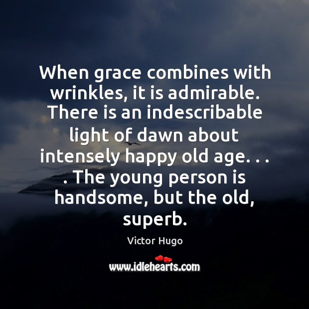 When grace combines with wrinkles, it is admirable. There is an indescribable Image