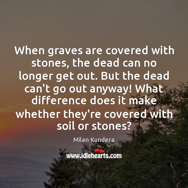 When graves are covered with stones, the dead can no longer get Image
