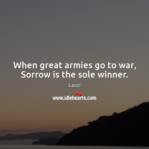 When great armies go to war, Sorrow is the sole winner. Image