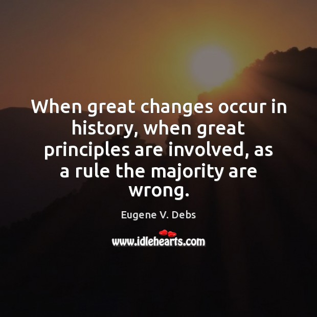 Image, When great changes occur in history, when great principles are involved, as