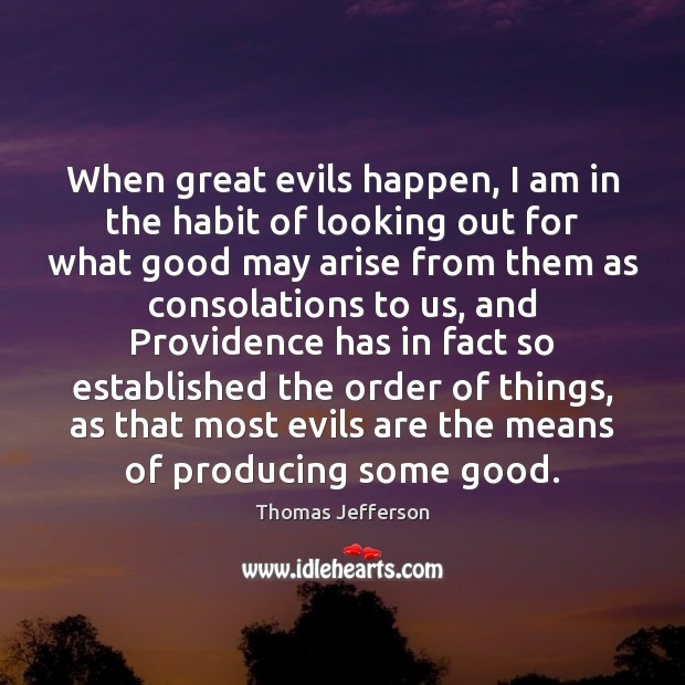 When great evils happen, I am in the habit of looking out Image
