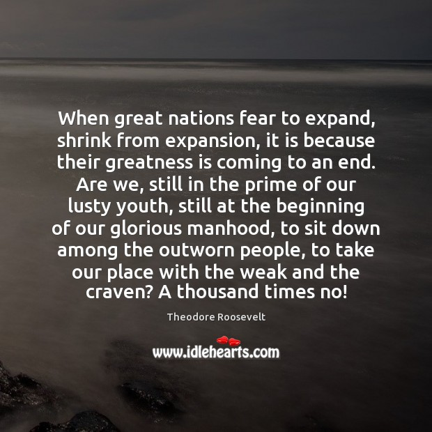 When great nations fear to expand, shrink from expansion, it is because Image