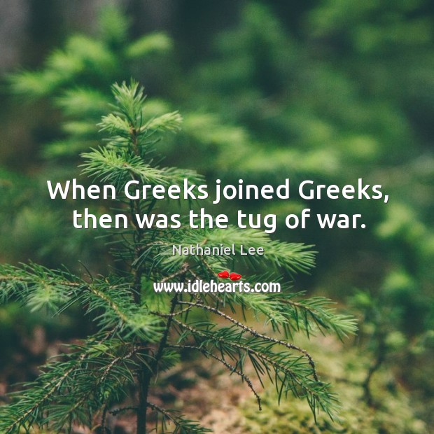 When greeks joined greeks, then was the tug of war. Image