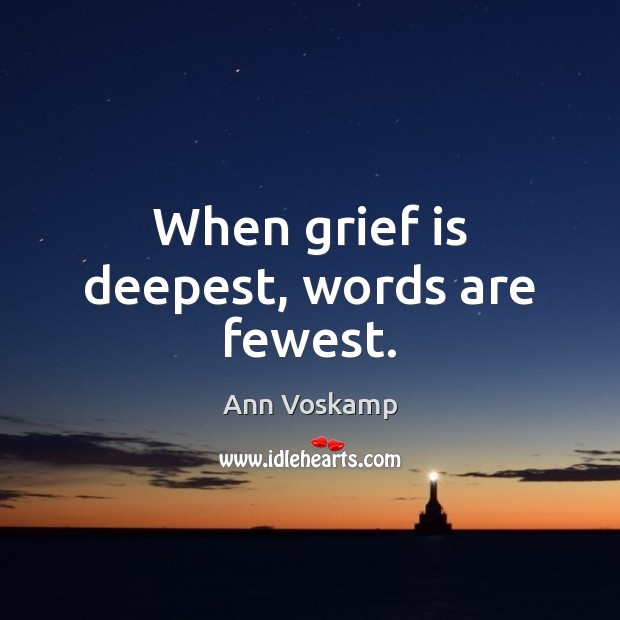 Image, When grief is deepest, words are fewest.