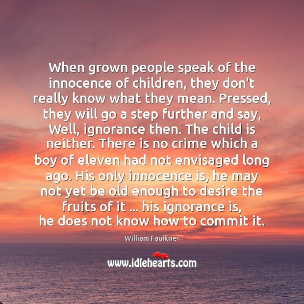 When grown people speak of the innocence of children, they don't really Ignorance Quotes Image