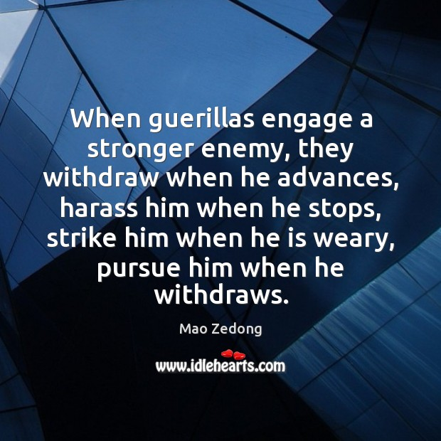 When guerillas engage a stronger enemy, they withdraw when he advances, harass Image