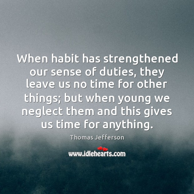 When habit has strengthened our sense of duties, they leave us no Image
