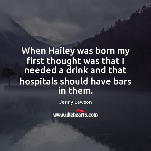 Image, When Hailey was born my first thought was that I needed a