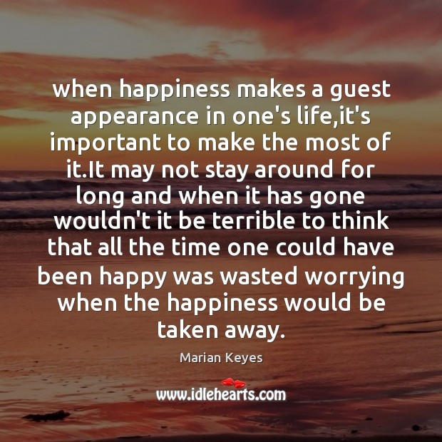 When happiness makes a guest appearance in one's life,it's important to Appearance Quotes Image