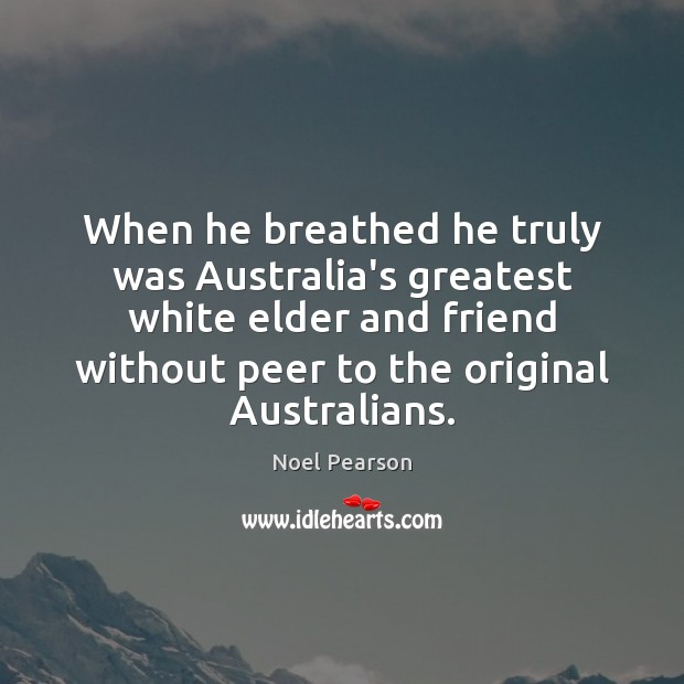 Image, When he breathed he truly was Australia's greatest white elder and friend