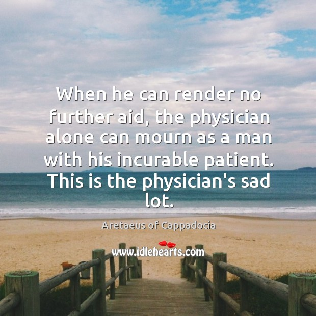 Image, When he can render no further aid, the physician alone can mourn