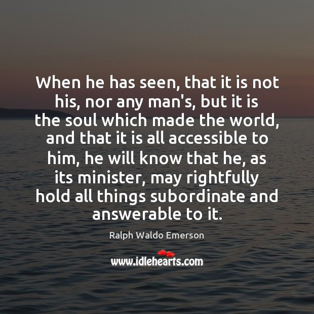 Image, When he has seen, that it is not his, nor any man's,