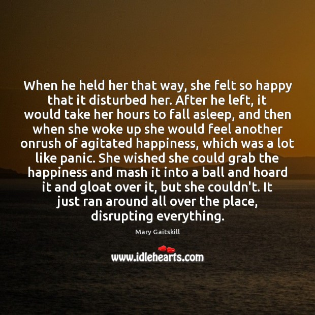 When he held her that way, she felt so happy that it Mary Gaitskill Picture Quote