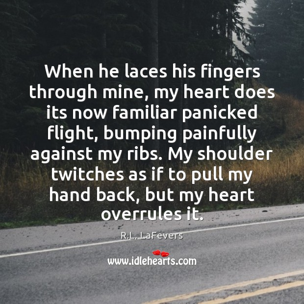 When he laces his fingers through mine, my heart does its now R.L. LaFevers Picture Quote
