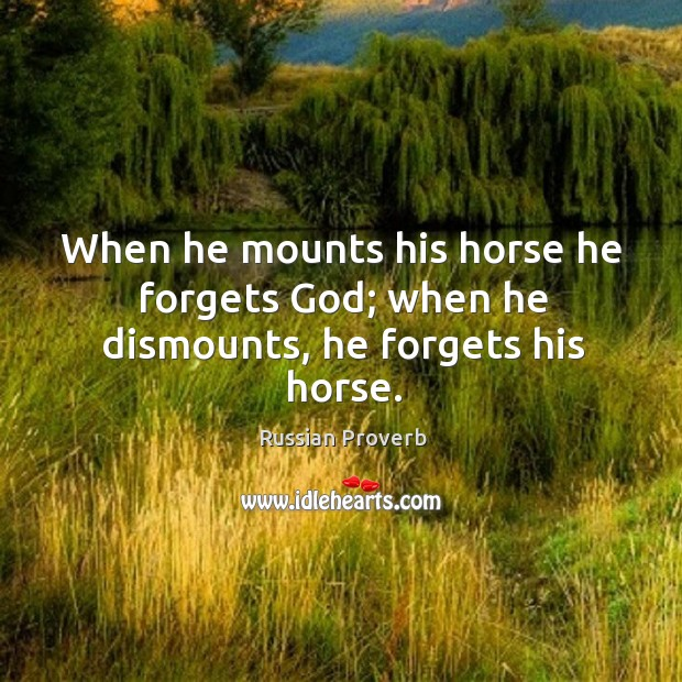 Image, When he mounts his horse he forgets God .