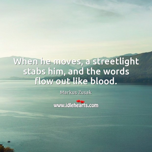 When he moves, a streetlight stabs him, and the words flow out like blood. Image
