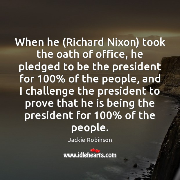 Image, When he (Richard Nixon) took the oath of office, he pledged to