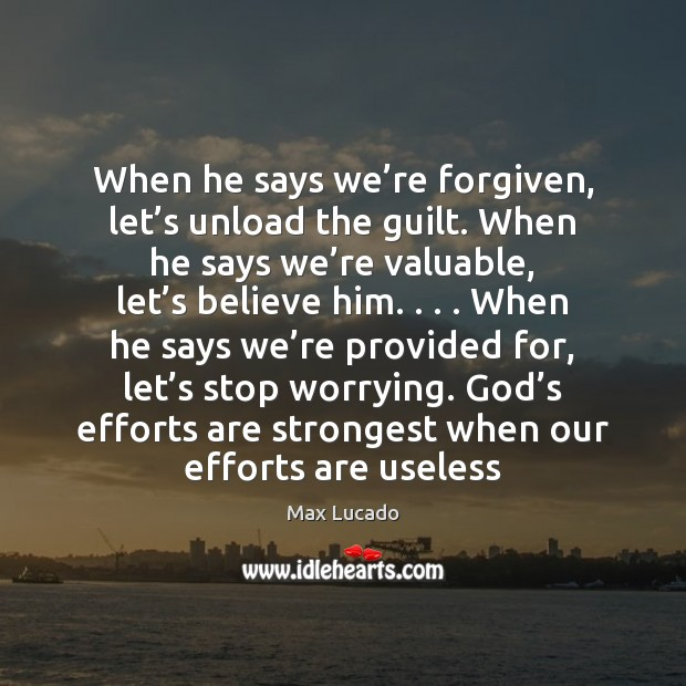 Image, When he says we're forgiven, let's unload the guilt. When