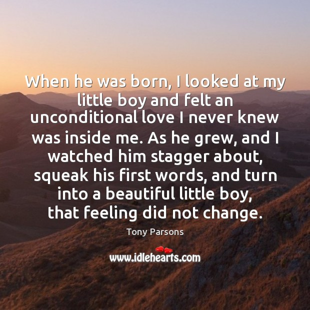 When he was born, I looked at my little boy and felt Unconditional Love Quotes Image