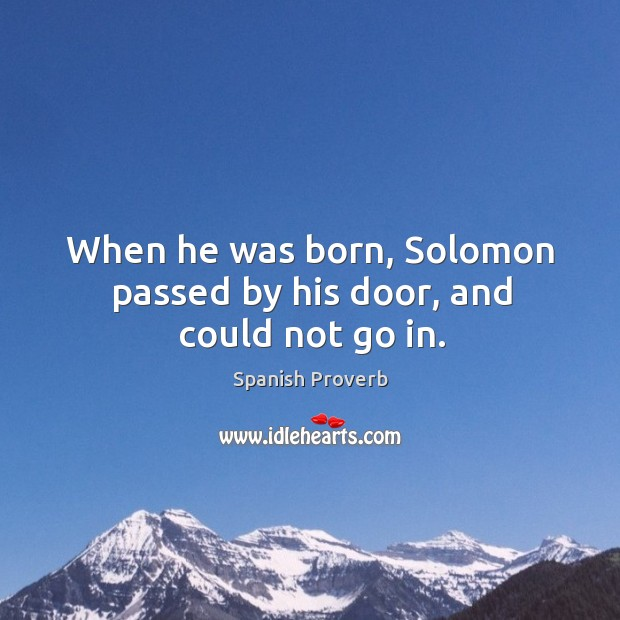 Image, When he was born, solomon passed by his door, and could not go in.