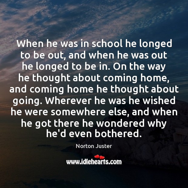 Image, When he was in school he longed to be out, and when