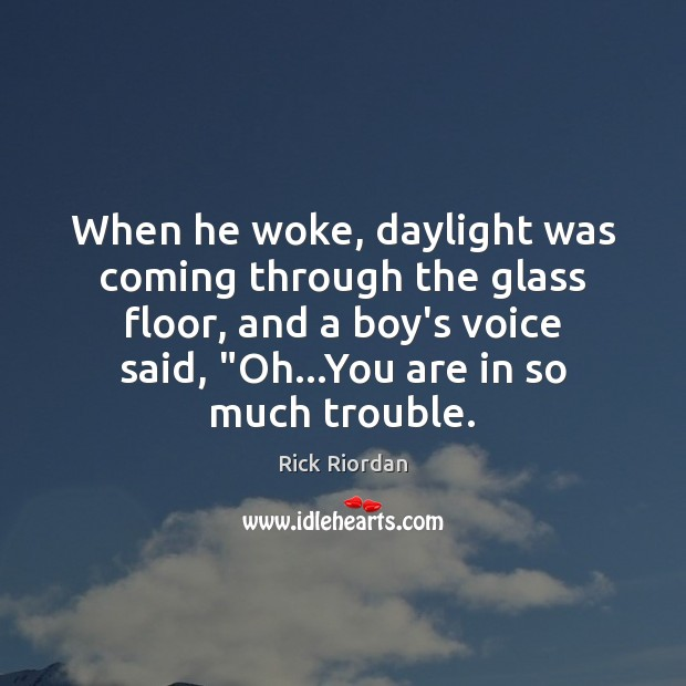 When he woke, daylight was coming through the glass floor, and a Image