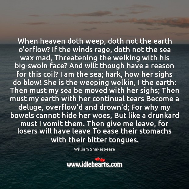 When heaven doth weep, doth not the earth o'erflow? If the winds Image