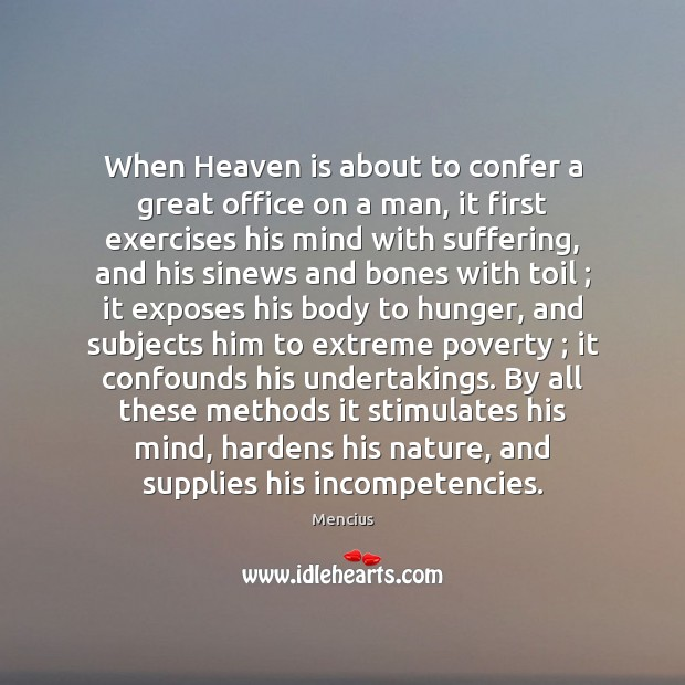 When Heaven is about to confer a great office on a man, Mencius Picture Quote