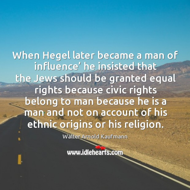 When hegel later became a man of influence' he insisted that the jews Image