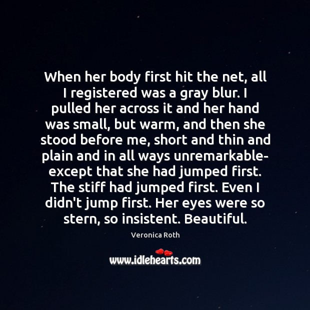 When her body first hit the net, all I registered was a Veronica Roth Picture Quote
