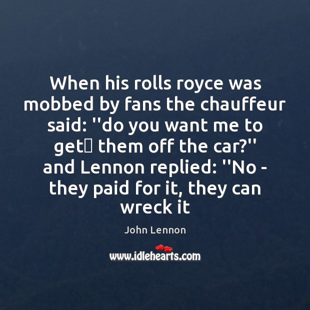 """Image, When his rolls royce was mobbed by fans the chauffeur said: """"do"""