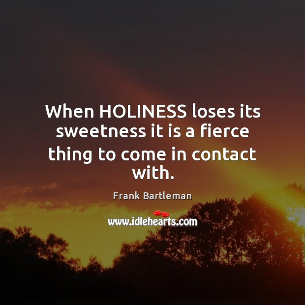 When HOLINESS loses its sweetness it is a fierce thing to come in contact with. Image