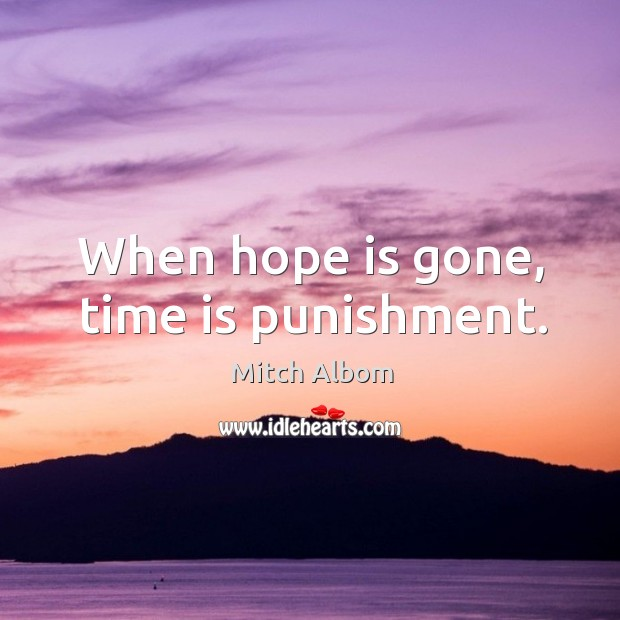 When hope is gone, time is punishment. Mitch Albom Picture Quote