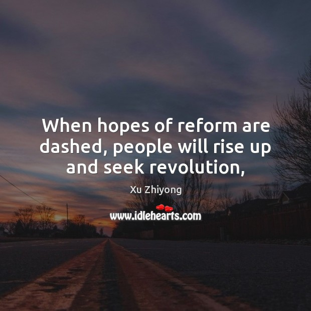 When hopes of reform are dashed, people will rise up and seek revolution, Image