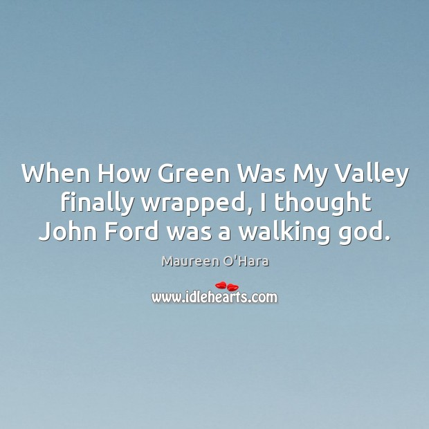 Image, When how green was my valley finally wrapped, I thought john ford was a walking God.