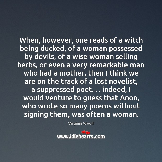 When, however, one reads of a witch being ducked, of a woman Image