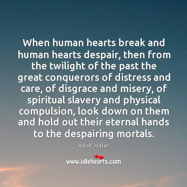 Image, When human hearts break and human hearts despair, then from the twilight
