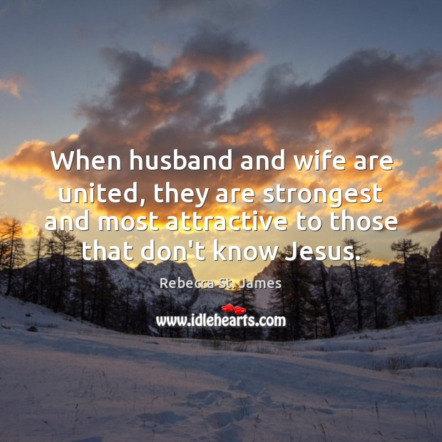 When husband and wife are united, they are strongest and most attractive Rebecca St. James Picture Quote