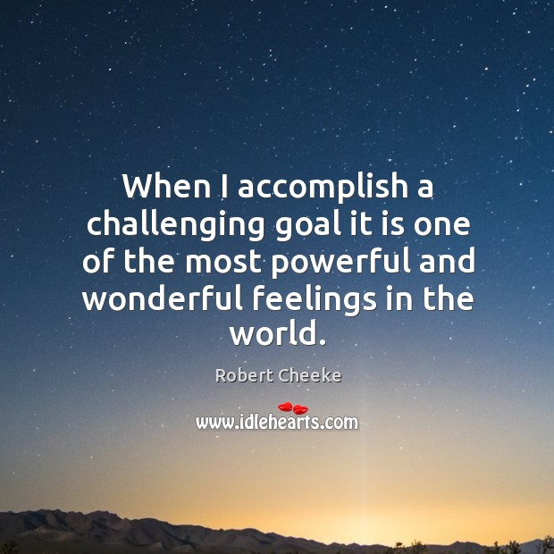 When I accomplish a challenging goal it is one of the most Image