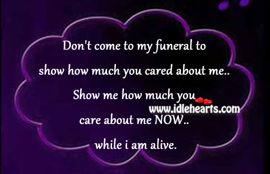 Alive, Care, I Am, Now