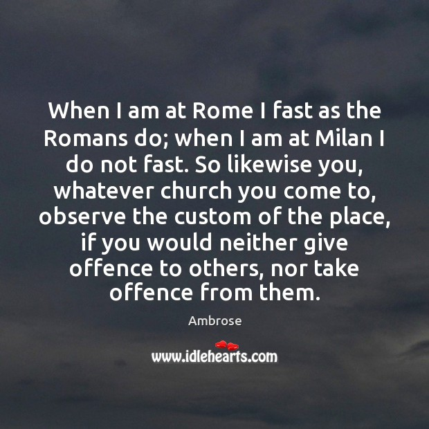 Image, When I am at Rome I fast as the Romans do; when