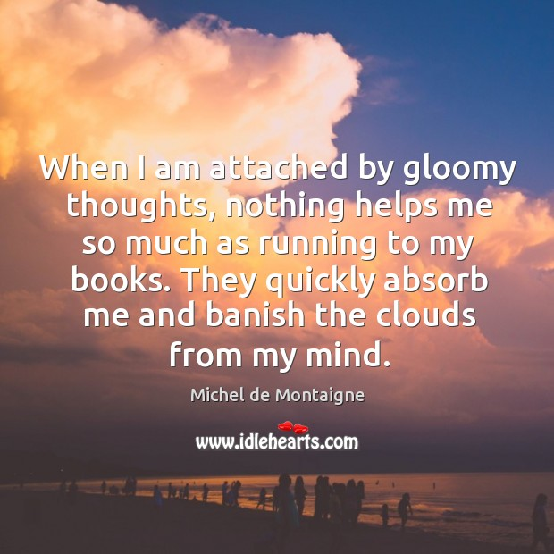Image, When I am attached by gloomy thoughts, nothing helps me so much