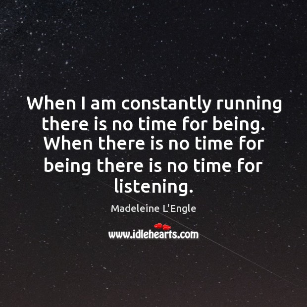 When I am constantly running there is no time for being. When Image