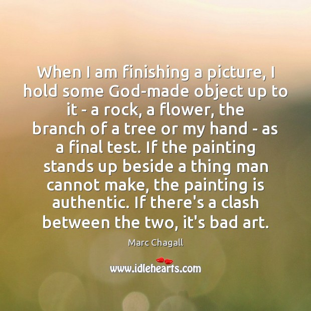 When I am finishing a picture, I hold some God-made object up Flowers Quotes Image