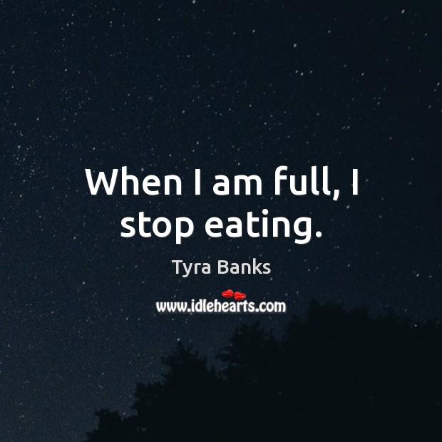 Image, When I am full, I stop eating.