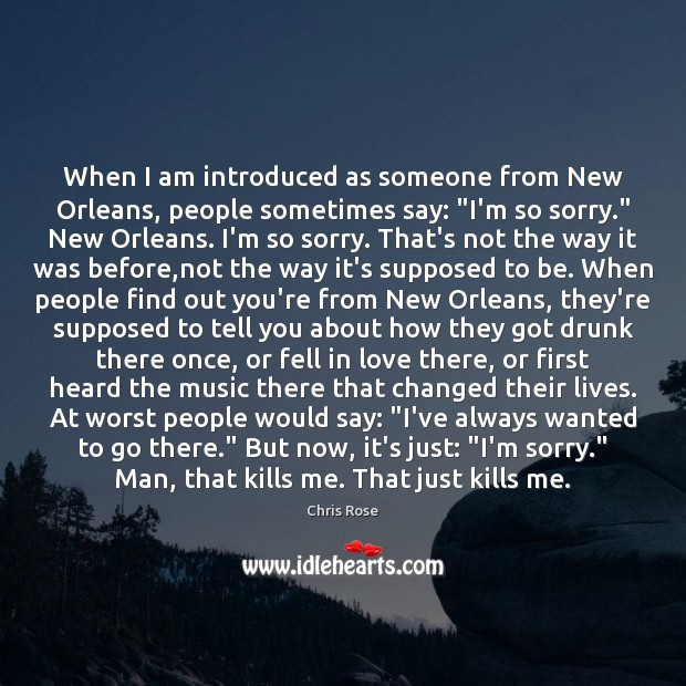 """When I am introduced as someone from New Orleans, people sometimes say: """" Image"""