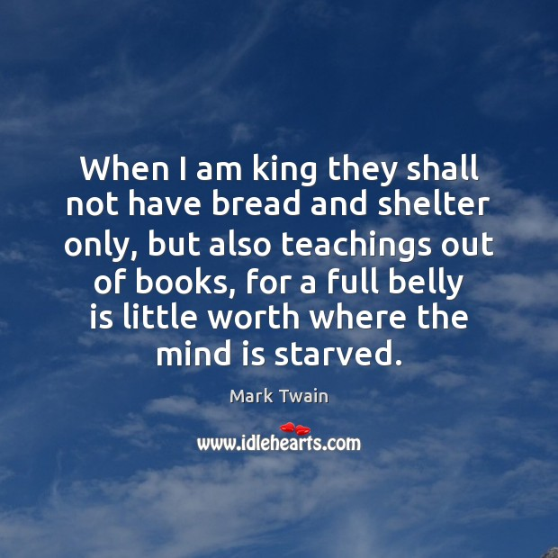 When I am king they shall not have bread and shelter only, Image