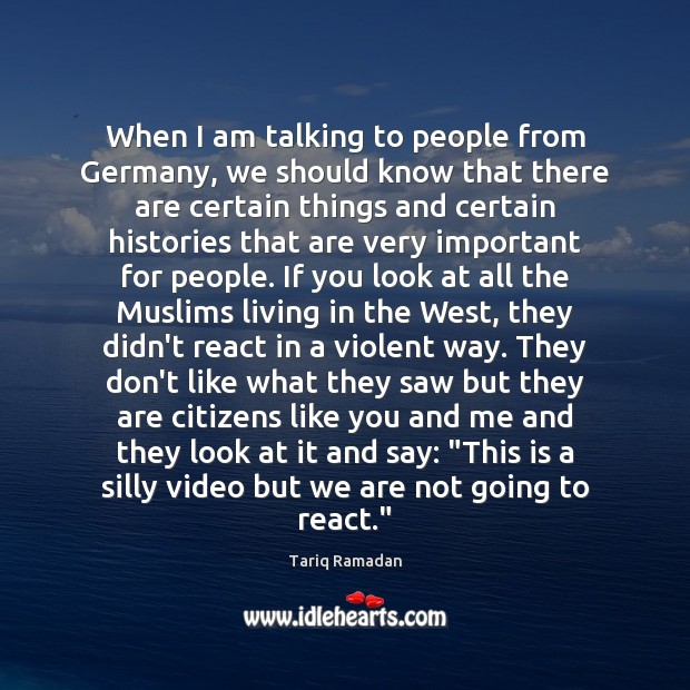When I am talking to people from Germany, we should know that Tariq Ramadan Picture Quote