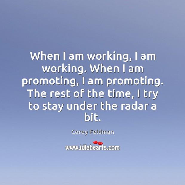 When I am working, I am working. When I am promoting, I Corey Feldman Picture Quote